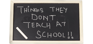 things they don't teach you at school