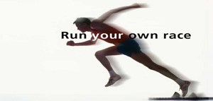 Run Your Own Race At Your Own Pace