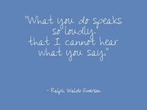 What you do speaks
