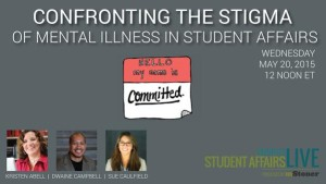 Confronting the Stigma of Mental Illness in Student Affairs - Higher Ed Live