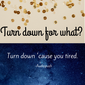 Turn down for what-