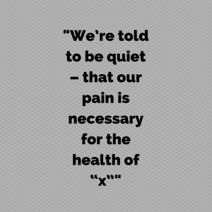 """-We're told to be quiet – that our pain is necessary for the health of """"x""""d heading"""